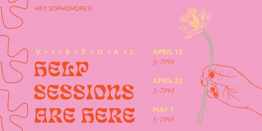 Hey Sophomores! Virtual Help Sessions Are Here! April 15, 5–7pm. April 22, 5–7pm. May 1, 5–7pm.