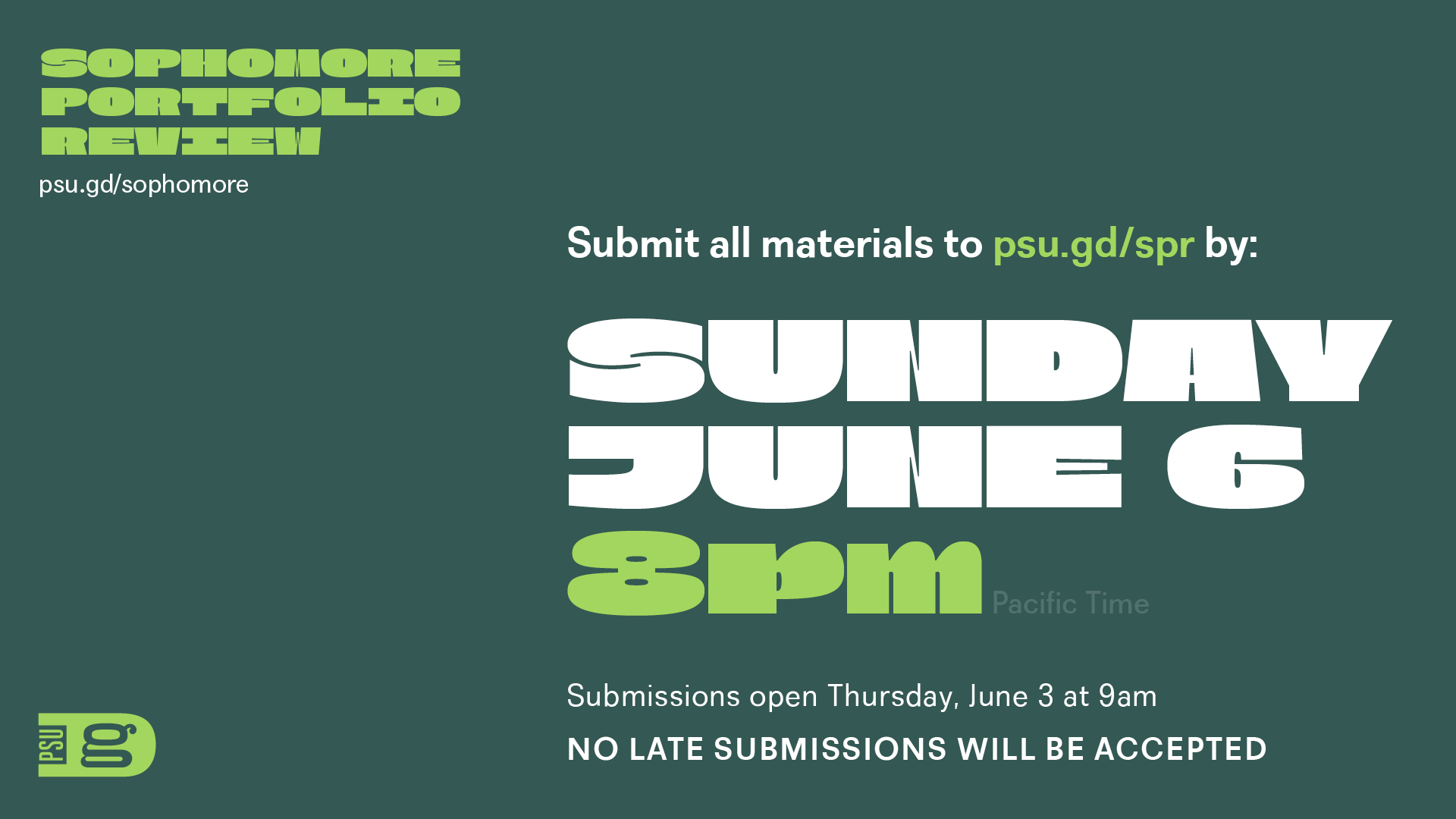 Sophomore Portfolio Review (psu.gd/sophomore). Submit all materials to psu.gd/spr by Sunday, June 6 at 8pm Pacific. Submissions open Thursday June 3 at 9am. NO LATE SUBMISSIONS WILL BE ACCEPTED.