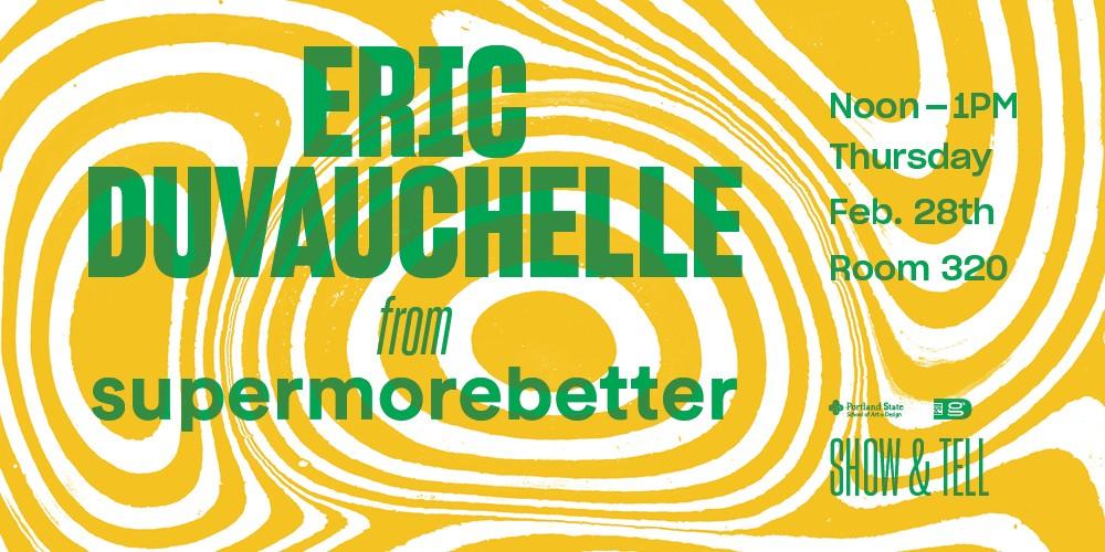 Show & Tell: Eric Duvauchelle from supermorebetter