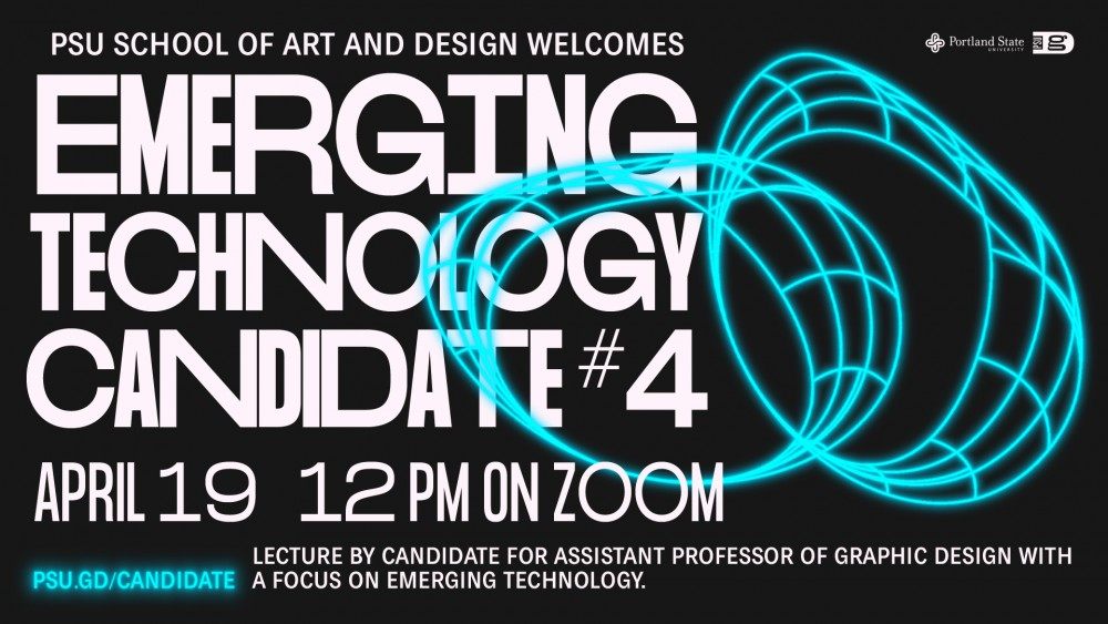 PSU School of Art and Design welcomes our final Emerging Technology Candidate! Monday April 19 at noon on Zoom!