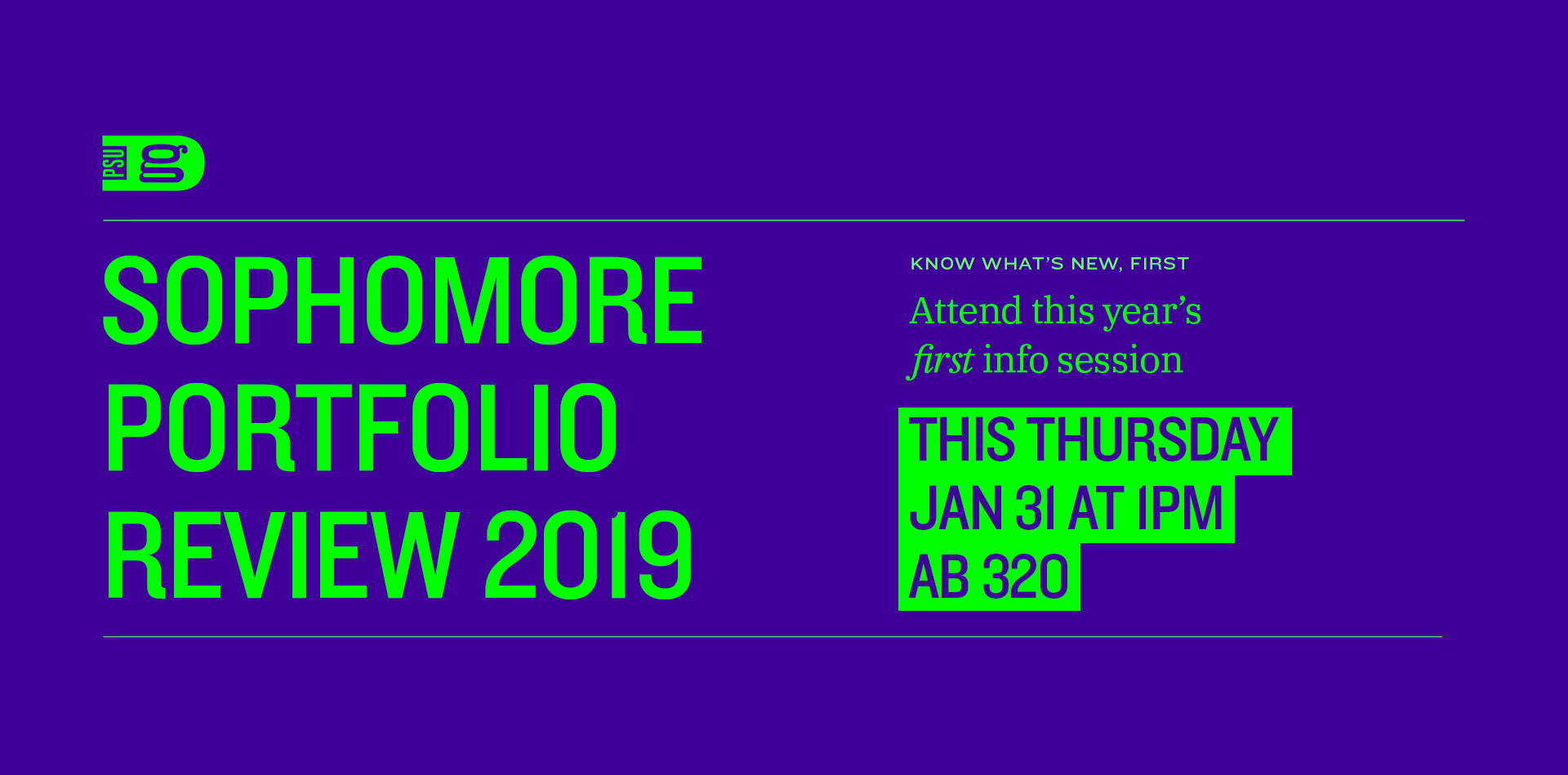 PSUGD Sophomore Portfolio Review 2019. Know what's new, first: Attend this year's first info session. This Thursday, January 31 at 1pm in AB 320.
