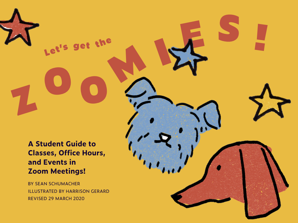 Let's Get the Zoomies: A Student Guide to Classes, Office Hours, and Events in Zoom Meetings. By Sean Schumacher. Illustrated by Harrison Gerard. Revised 29 March 2020